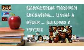 EMPOWERMENT THROUGH EDUCATION… LIVING A DREAM… BUILDING A FU