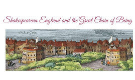 Shakespearean England and the Great Chain of Being