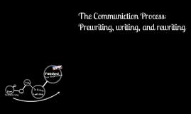 The Communication Process: Prewriting, Writing, and Rewriting