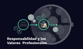 Responsabilidad y los Valores  Profesionales