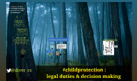 Child Protection : legal duties & decision making