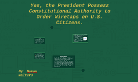 Copy of Does the President Posses Constitutional Authority to Order Wiretaps on U.S. citizens?