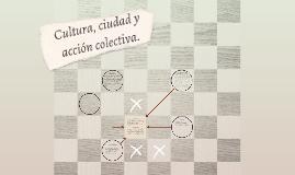 Cultura, ciudad y acción colectiva.
