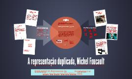 A representação duplicada, M. Foucault