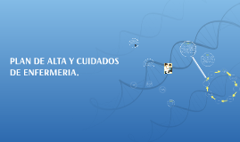 Copy of PLAN DE ALTA Y CUIDADOS DE ENFERMERIA.