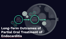 Long term outcomes of partial oral treatment of endocarditis