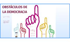 OBSTÁCULOS DE LA DEMOCRACIA