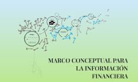 MARCO CONCEPTUAL PARA LA PREPARACIÓN DE LA INFORMACIÓN FINAN