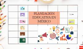 Copy of PLANEACIÓN EDUCATIVA EN MÉXICO