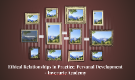 Ethical Relationships in Practice: Personal Development - In
