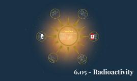 6.05 - Radioactivity