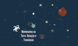 Copy of Movimentos da Terra- Rotação e Translação