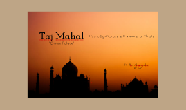 Taj Mahal: History, Siginificance and Environmental Threats