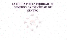 LA LUCHA POR LA EQUIDAD DE GÉNERO Y LA IDENTIDAD DE GÉNERO