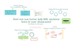*How can you better help ESL students in your classroom?