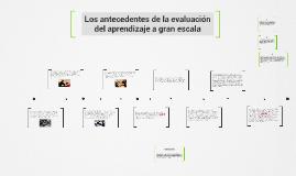 Copy of Los antecedentes de la evaluación del aprendizaje a gran esc