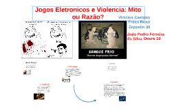 Jogos Eletronicos e Violencia: Mito ou Razão?