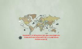 PALESTINA: EN BUSQUEDA DEL RECONOCIMIENTO POR PARTE DE LA CO
