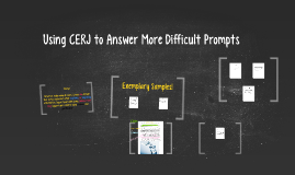 Using CERJ to Answer More Difficult Prompts