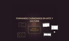 FORMANDO CIUDADANOS EN ARTE Y CULTURA