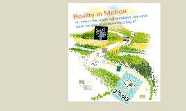Reality in Motion