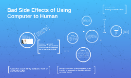 Copy of Bad side effects of using Computer to human