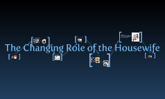 The Changing Role of the Housewife