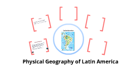 Copy of Physical Geography of Latin America