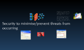 Security to minimise/prevent threats from occurring