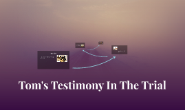 Tom's Testimony In The Trial