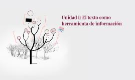 Unidad I: El texto como herramienta de información