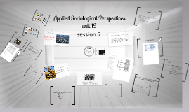 Applied Sociological Perspectives, unit 19, session 2