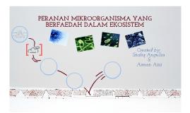 Copy of PERANAN MIKROORGANISMA YANG BERFAEDAH DALAM EKOSISTEM