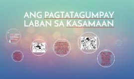 Copy of ANG PAGTATAGUMPAY LABAN SA KASAMAAN