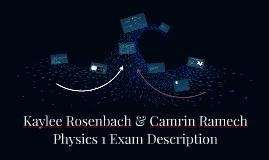 Kaylee Rosenbach & Camrin Ramech Physics 1 Exam Description