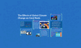 The Effects of Global Climate Change on Coral Reefs