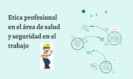 Copy of Etica profesional en el área de salud y seguridad en el trab