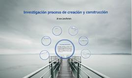Investigación proceso de Creación y Construcción