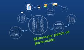Copy of Minería por pozos de perforación.