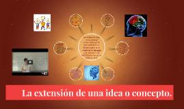 La extension de una idea o concepto.