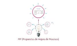 Copy of PIP (Propuesta de mejora de Procesos)