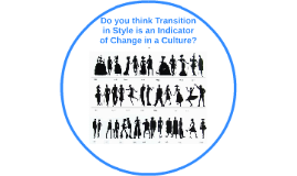 Transition in Styleas an Indicator of Change in a Culture