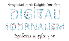 Ysgrifennu ar gyfer y we 2018 - Newyddiaduraeth Ddigidol Ymarferol