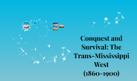 Unit 8: Conquest and Survival: The Trans-Mississippi West (1860-1900)