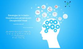 Copy of Estrategias de Inclusión Educativa para personas con Discapacidad Visual