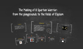 The Making of A Spartan Warrior: