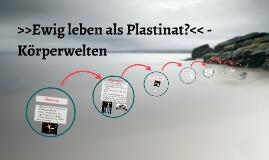 >>Ewig leben als Plastinat?<< - Körperwelten