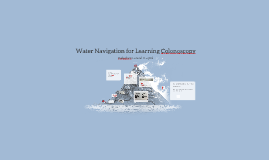 Water Nagvigation for Learning Colonscopy