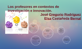 Los profesores en contextos de investigación e innovación.