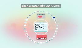 BİR KEREDEN BİR ŞEY OLUR!!
